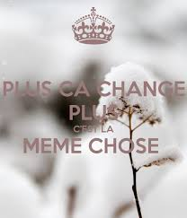 Plus Ca Change Plus Ca Meme Chose - plus ca change plus c est la meme chose poster bb keep calm o matic