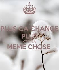 Plus Ca Change Plus La Meme Chose - plus ca change plus c est la meme chose poster bb keep calm o matic
