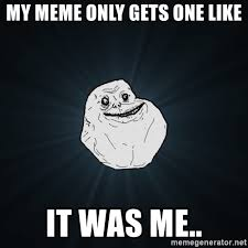 My Meme - my meme only gets one like it was me forever alone meme generator