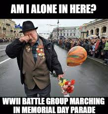 Veteran Meme - am i alone in here wwii battle group marching in memorial parade