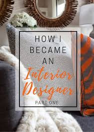 Part Time Interior Design Jobs by How I Became An Interior Designer U0026 Why Awful Jobs Can Be Good