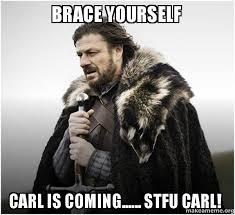 Carl Meme - brace yourself carl is coming stfu carl brace yourself