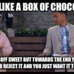 Life Is Like A Box Of Chocolates Meme - forrest gump box of chocolates meme generator imgflip