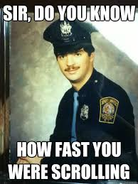 Internet Police Meme - sir do you know how fast you were scrolling internet cop