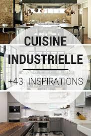 cuisines style industriel cuisine industrielle 43 inspirations pour un style industriel