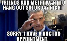 Doctor Appointment Meme - friends ask me if i want to hang out saturday night sorry i have a