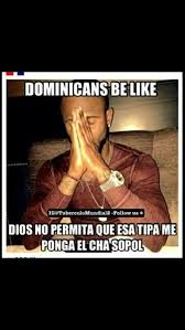 Dominican Memes - and then god said let there be sexy people so he made dominicans