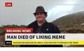 Breaking News Meme - live breaking news man died of liking meme 1545 man 28 died because