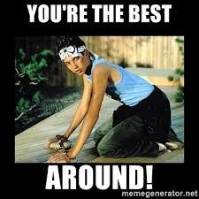 Meme Karate - you re the best around the karate kid meme generator
