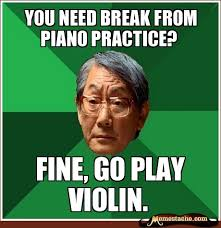 You Are The Father Meme - you need break from piano practice fine go play violin the