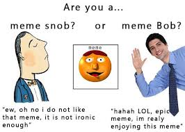 Ironically Liking Memes - ronimo games forum view topic are you a meme bob or a meme snob