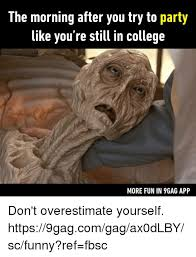 Morning After Meme - the morning after you try to party like you re still in college more