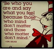 Dr Seuss Memes - be who you are and sary what you feel beccause those who mind don t