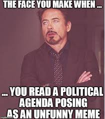 Agenda Meme - the face you make when you read a political agenda posing as