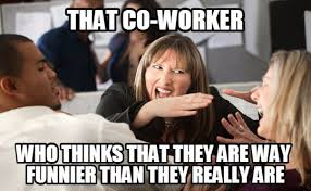 Annoying Coworker Meme - 14 annoying co worker types
