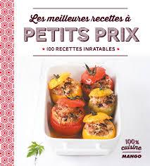 les meilleures recettes de cuisine livre les meilleures recettes à petits prix collection catalogue