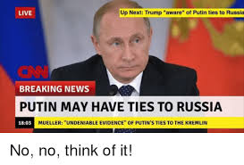 Breaking News Meme - live up next trump aware of putin ties to russia breaking news putin