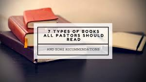 7 types of books all pastors should read and some recommendations