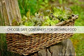 Summer Garden Food Manufacturing - choose safe containers for growing food the micro gardener
