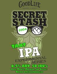 goodlife brewing releases secret stash 004 tart ipa new beer
