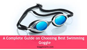 best goggles a complete guide on choosing best swimming goggle top 10 picks