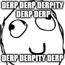 Memes Derp - derp meme imgflip
