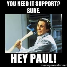 It Support Memes - you need it support sure hey paul american psycho axe meme