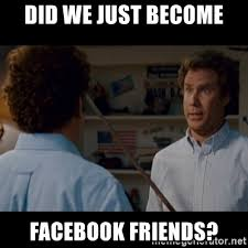 Facebook Friends Meme - did we just become facebook friends step brothers best friends