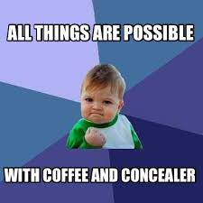 Meme Creator All The Things - meme creator all things are possible with coffee and concealer