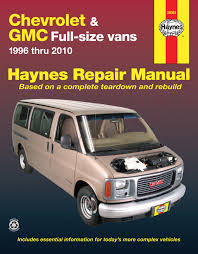 chevrolet express u0026 gmc savana full size gas vans 96 10 haynes