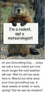 i m a rodent not a meteorologist ah yes groundhog day today we
