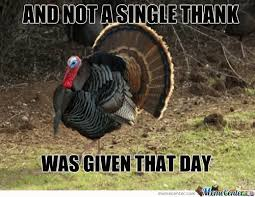 Funny Thanksgiving Meme - and not a single thank was given that day funny thanksgiving meme