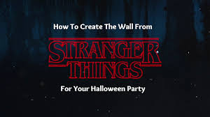 video halloween party how to create the stranger things wall for your halloween party