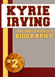 biography about kyrie irving kyrie irving an unauthorized biography by belmont and belcourt