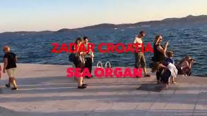 sea organ zadar croatia youtube
