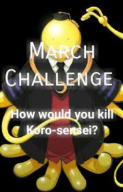 Can Challenge Kill You March Challenge How Would You Kill Koro Sensei