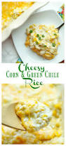 Mexican Side Dishes For Thanksgiving Cheesy Corn And Green Chile Rice Recipe Cheesy Corn Rice