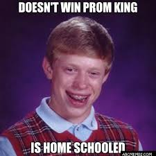 Prom Meme - doesn 39 t win prom king is home schooled bad luck brian abc