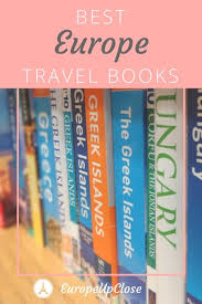 travel books images 10 travel books that take your heart to europe europe up close jpg