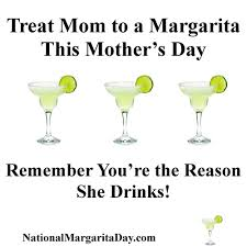 Margarita Meme - treat mom to a margarita on mother s day national margarita day 2018