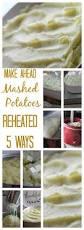 make ahead mashed potatoes reheated 5 ways
