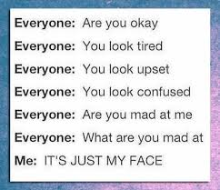 Are You Mad At Me Meme - dopl3r com memes everyone are you okay everyone you look tired