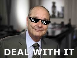 Jacques Meme - weekly political meme jacques chirac deal with it by artistroll