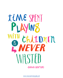time spent with children is never wasted quote free