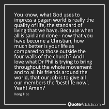 kong hee quote you what god uses to impress a pagan world