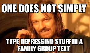 Group Text Meme - meme creator one does not simply type depressing stuff in a