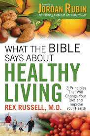 what the bible says about healthy living rex m d