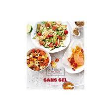 cuisine sans sel livre de recettes sans sel collection fait maison bon et sain