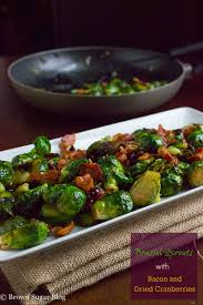 thanksgiving brussel sprouts bacon sauteed brussel sprouts with bacon and dried cranberries brown sugar