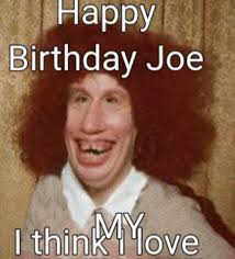 I Think I Love You Meme - meme maker happy birthday joe